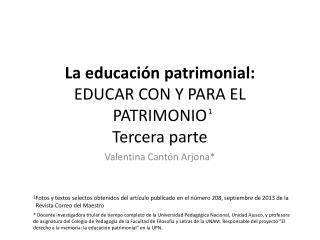 La educación patrimonial: EDUCAR CON Y PARA EL PATRIMONIO Tercera  parte