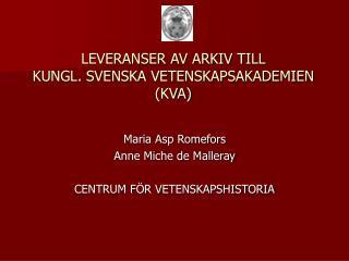 LEVERANSER AV ARKIV TILL  KUNGL. SVENSKA VETENSKAPSAKADEMIEN (KVA)