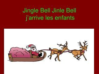Jingle Bell Jinle Bell  j'arrive les enfants