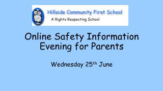Online Safety Information Evening for Parents Wednesday 25 th  June