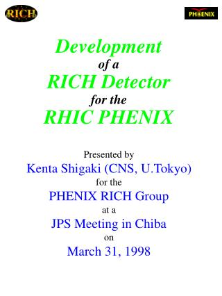 Development of a RICH Detector for the RHIC PHENIX Presented by Kenta Shigaki (CNS, U.Tokyo)