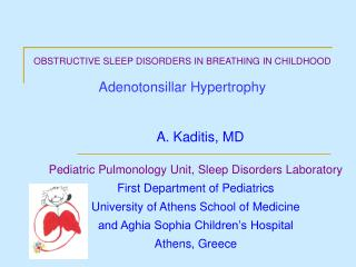 OBSTRUCTIVE SLEEP DISORDERS IN BREATHING IN CHILDHOOD Adenotonsillar Hypertrophy A. Kaditis, MD