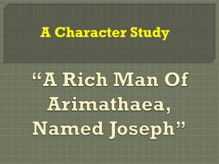 """A Rich Man Of Arimathaea,  Named Joseph"""