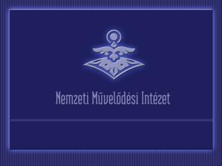 A Nemzeti Művelődési Intézet  szakmai munkájának megismerése A Nemzeti Művelődési Intézet