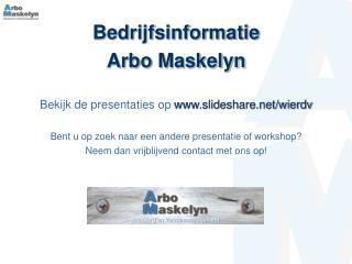 Bedrijfsinformatie  Arbo Maskelyn Bekijk de presentaties op  slideshare/wierdv