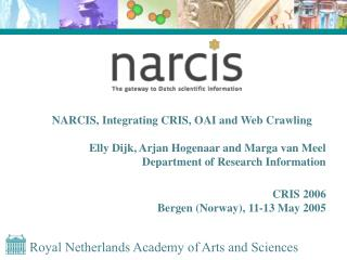 NARCIS, Integrating CRIS, OAI and Web Crawling Elly Dijk, Arjan Hogenaar and Marga van Meel