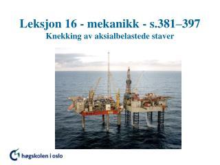 Leksjon 16 - mekanikk - s.381 397 Knekking av aksialbelastede staver