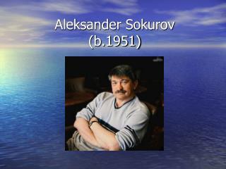 Aleksander Sokurov (b.1951)