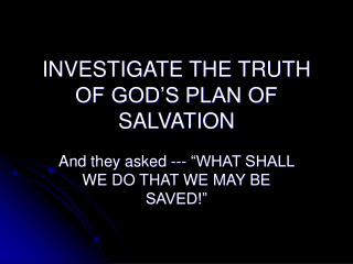 INVESTIGATE THE TRUTH OF GOD'S PLAN OF SALVATION