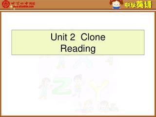 Unit 2  Clone Reading