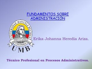Erika Johanna Heredia Ariza. Técnico  Profesional  en Procesos Administrativos.