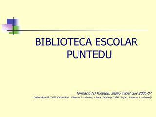 BIBLIOTECA ESCOLAR PUNTEDU Formació (I) Puntedu. Sessió inicial curs 2006-07