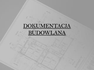 DOKUMENTACJA BUDOWLANA
