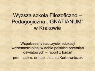 """Wyższa szkoła Filozoficzno – Pedagogiczna """"IGNATIANUM"""" w Krakowie"""