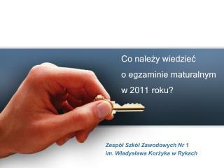 Co należy wiedzieć o egzaminie maturalnym w 201 1  roku?