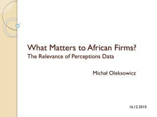 What Matters to African Firms? The Relevance of Perceptions Data