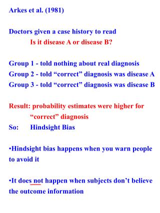 Arkes et al. (1981) Doctors given a case history to read Is it disease A or disease B?