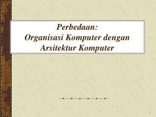 Perbedaan:  Organisasi Komputer dengan Arsitektur Komputer