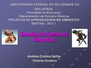 Estudos de Games na Educação Andréia Cristina Saffier Victoria Cordeiro