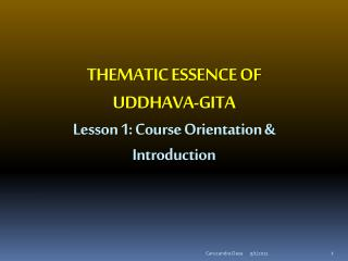 THEMATIC ESSENCE OF UDDHAVA-GITA Lesson 1: Course Orientation & Introduction