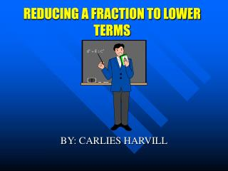 REDUCING A FRACTION TO LOWER TERMS