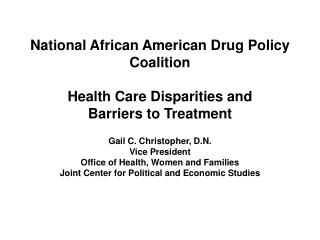 National African American Drug Policy Coalition  Health Care Disparities and  Barriers to Treatment