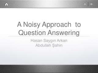 A Noisy Approach  to Question Answering