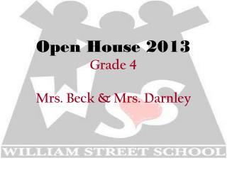 Open House 2013 Grade 4 Mrs. Beck & Mrs. Darnley