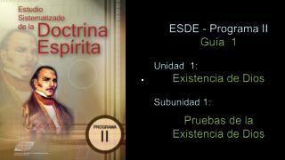 ESDE - Programa  II Guía  1 Unidad   1:  Existencia de Dios  Subunidad  1: Pruebas de la