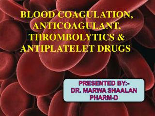 BLOOD COAGULATION, ANTICOAGULANT, THROMBOLYTICS & ANTIPLATELET DRUGS .