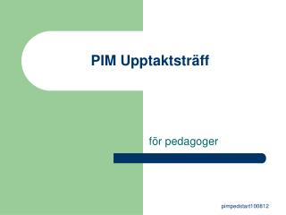 PIM Upptaktstr�ff