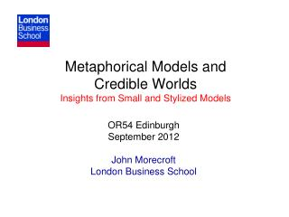 Metaphorical Models and  Credible Worlds  Insights from Small and Stylized Models