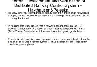 Formal Development and Verification of Distibuted Railway Control System – Haxthausen&Peleska