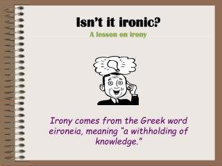 Isn�t it ironic? A lesson on irony