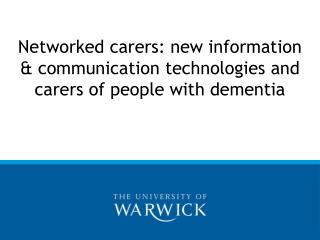 Networked carers: new information & communication technologies and carers of people with dementia