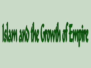 Islam and the Growth of Empire