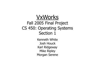 VxWorks Fall 2005 Final Project CS 450: Operating Systems Section 1