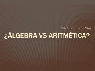 ¿álgebra vs aritmética?