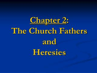 Chapter 2 : The Church Fathers and Heresies