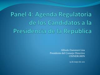 Panel 4: Agenda Regulatoria de los Candidatos a la Presidencia de la República