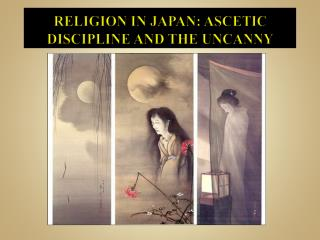 RELIGION IN JAPAN : ASCETIC DISCIPLINE  AND  THE UNCANNY