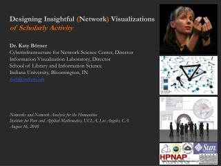 Designing Insightful  ( Network )  Visualizations of Scholarly Activity Dr. Katy Börner