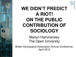 WE DIDN'T PREDICT  A RIOT!  ON THE PUBLIC CONTRIBUTION OF  SOCIOLOGY