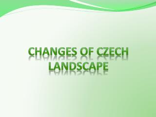 Changes of Czech landscape