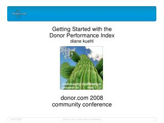 Getting Started with the Donor Performance Index diane kuehl donor 2008 community conference