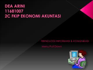 DEA ARINI 11681007 2C FKIP EKONOMI AKUNTASI