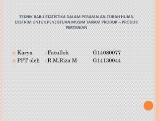 Karya  :  Fatulloh G14080077 PPT  oleh :  R.M.Riza MG14130044