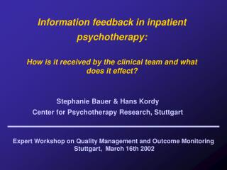 Information feedback in inpatient psychotherapy:   How is it received by the clinical team and what does it effect