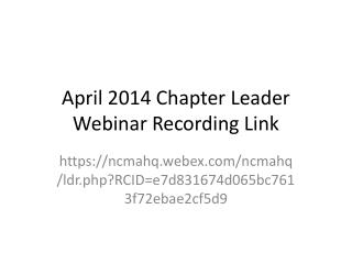 April 2014 Chapter Leader  Webinar Recording Link