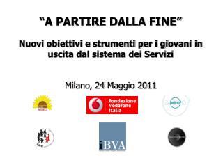 """Milano, 24 maggio 2011 CONVEGNO """"A PARTIRE DALLA FINE"""" Risultati del lavoro dei focus-group"""